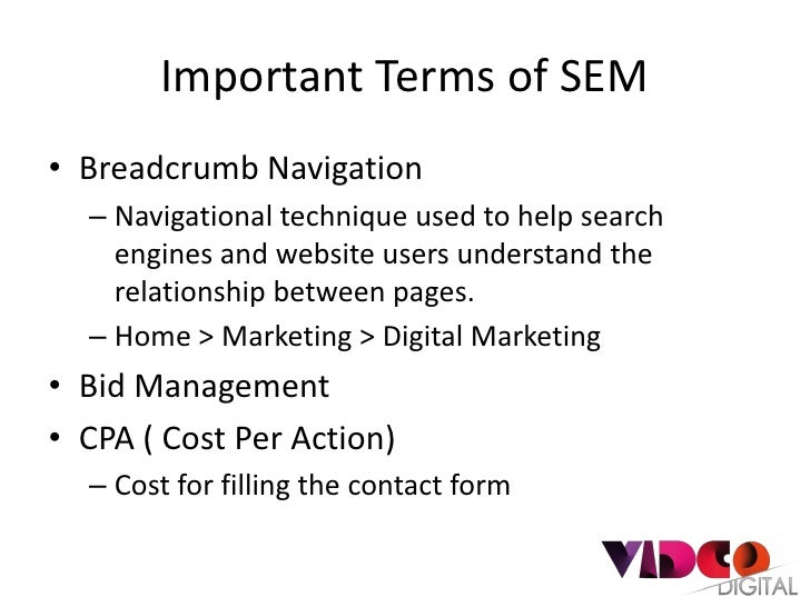 Important Terms of SEM• Breadcrumb Navigation  – Navigational technique used to help search    engines and website users u...