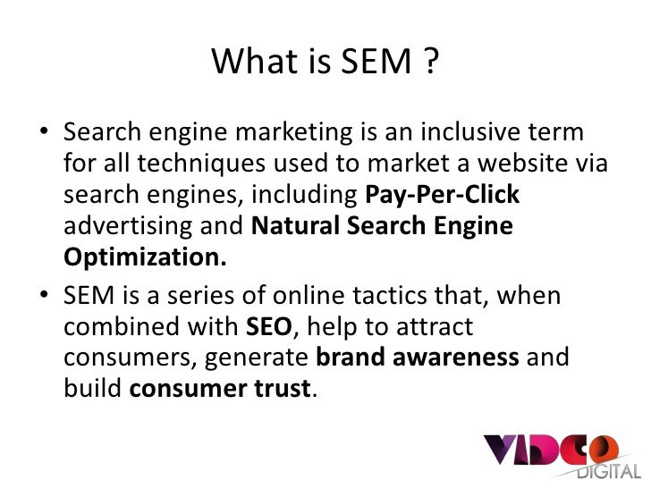 What is SEM ?• Search engine marketing is an inclusive term  for all techniques used to market a website via  search engin...