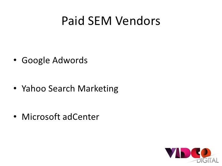 Paid SEM Vendors• Google Adwords• Yahoo Search Marketing• Microsoft adCenter
