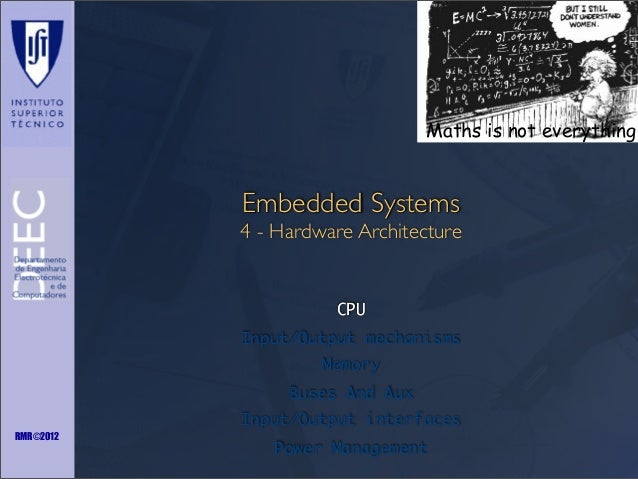 Maths is not everything  Embedded Systems 4 - Hardware Architecture  CPU Input/Output mechanisms Memory Buses And Aux Inpu...