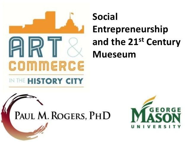 Social Entrepreneurship and the 21st Century Mueseum