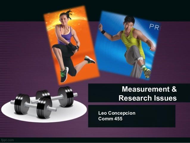 Measurement &Research IssuesLeo ConcepcionComm 455