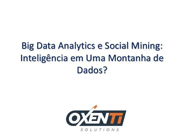 Big Data Analytics e Social Mining: Inteligência em Uma Montanha de Dados?