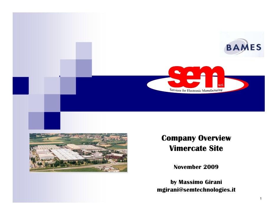 Company Overview    Vimercate Site       November 2009      by Massimo Girani mgirani@semtechnologies.it                  ...