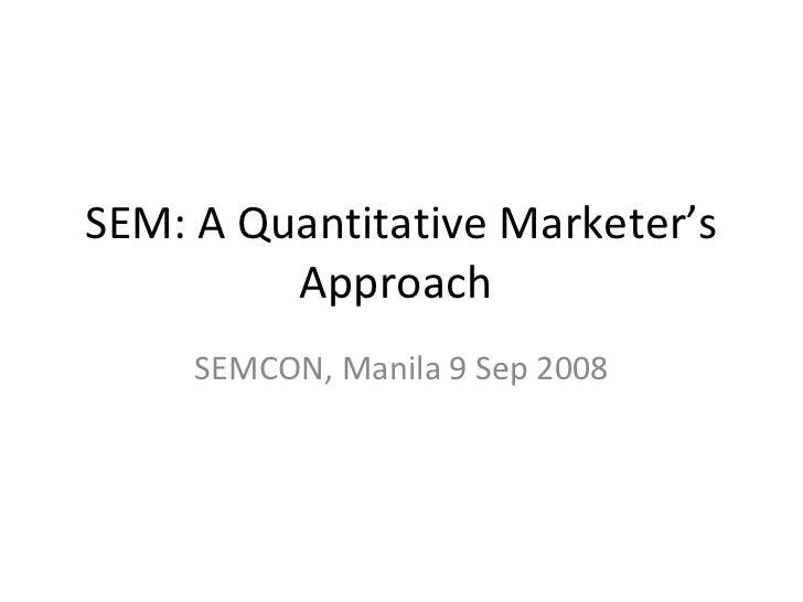 SEM: A Quantitative Marketer's Approach  SEMCON, Manila 9 Sep 2008