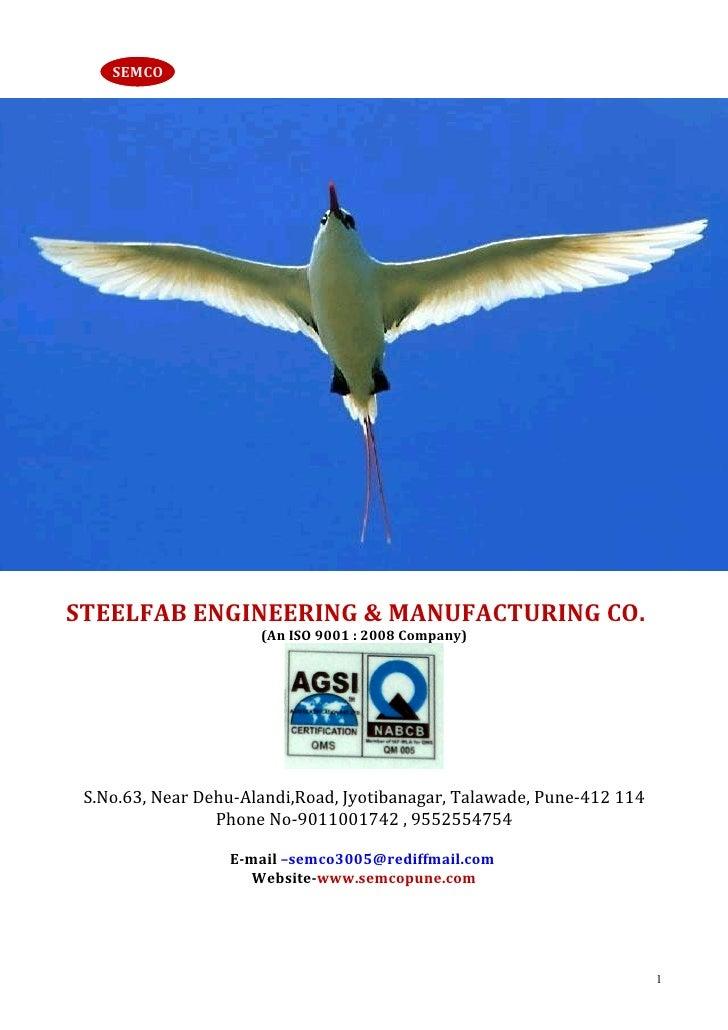 SEMCOSTEELFAB ENGINEERING & MANUFACTURING CO.                      (An ISO 9001 : 2008 Company) S.No.63, Near Dehu-Alandi,...