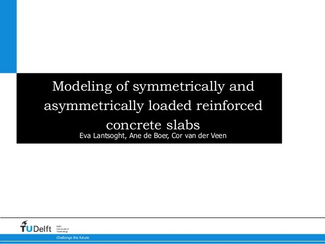 Challenge the future Delft University of Technology Modeling of symmetrically and asymmetrically loaded reinforced concret...