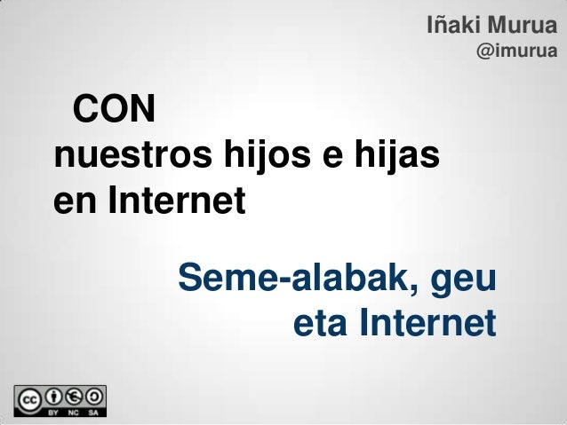 Iñaki Murua                         @imurua CONnuestros hijos e hijasen Internet       Seme-alabak, geu            eta Int...