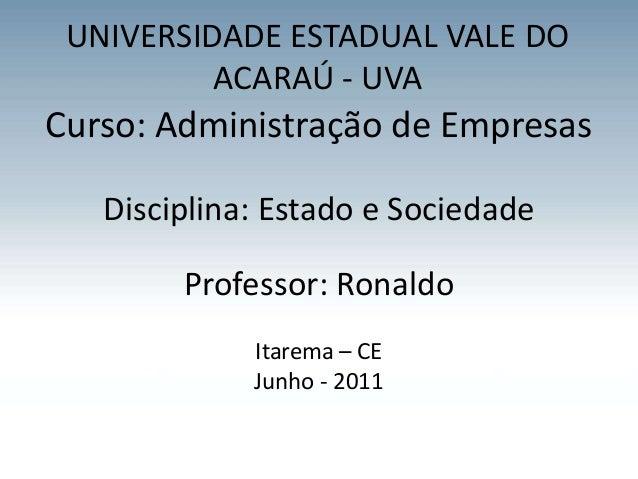 UNIVERSIDADE ESTADUAL VALE DO          ACARAÚ - UVACurso: Administração de Empresas   Disciplina: Estado e Sociedade      ...