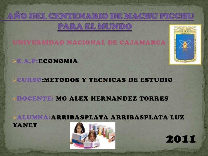 AÑO DEL CENTENARIO DE MACHU PICCHUPARA EL MUNDO<br />UNIVERSIDAD NACIONAL DE CAJAMARCA<br /><ul><li>E.A.P:ECONOMIA