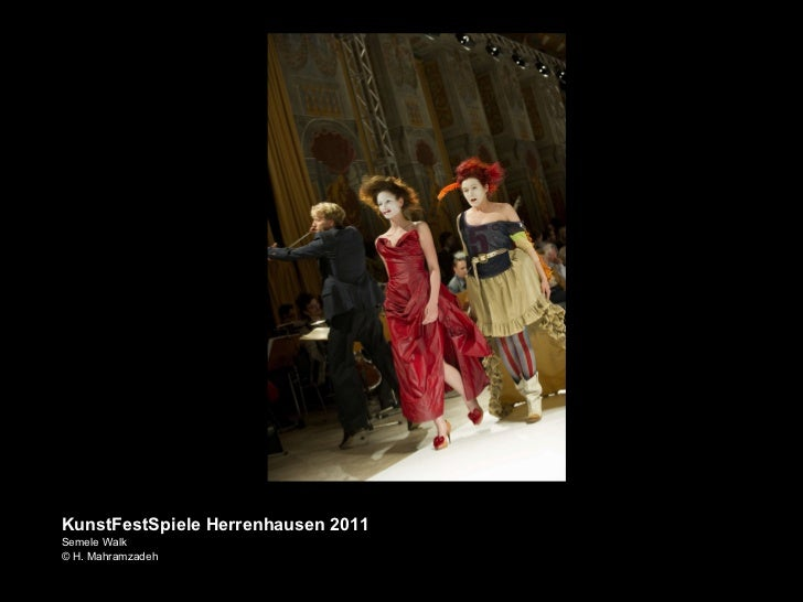 <ul><li>KunstFestSpiele Herrenhausen 2011 </li></ul><ul><li>Semele Walk </li></ul><ul><li>© H. Mahramzadeh </li></ul>