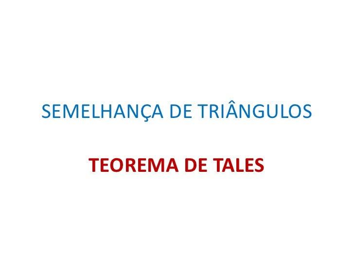 SEMELHANÇA DE TRIÂNGULOS      TEOREMA DE TALES