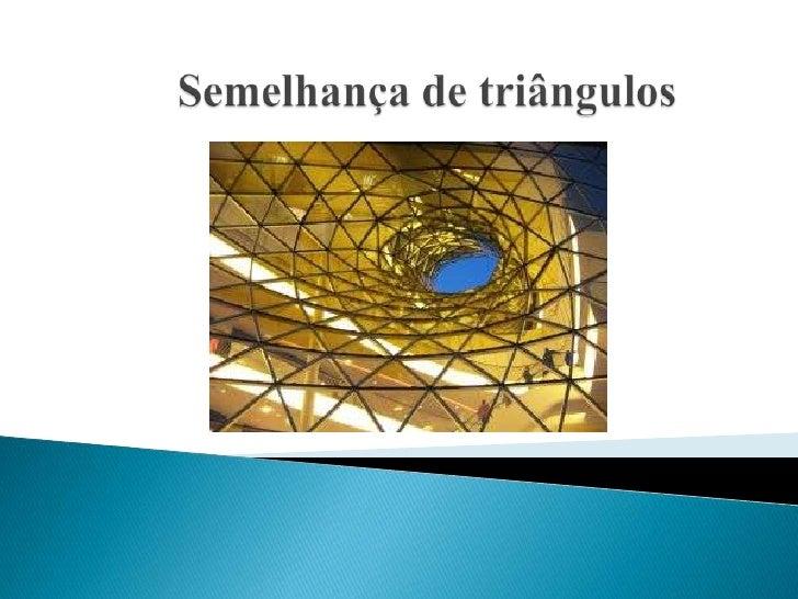 • Dois triângulos são semelhantes quando têm os  ângulos correspondentes congruentes e os lados  homólogos proporcionais.