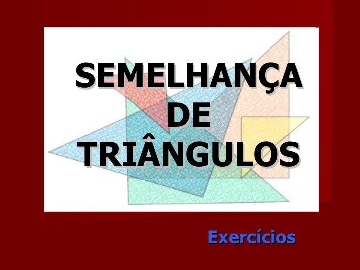 SEMELHANÇA DE TRIÂNGULOS Exercícios