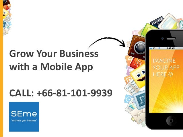Grow Your Business with a Mobile App  CALL: +66-81-101-9939