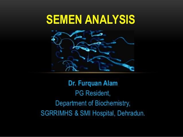 Dr. Furquan Alam PG Resident, Department of Biochemistry, SGRRIMHS & SMI Hospital, Dehradun. SEMEN ANALYSIS