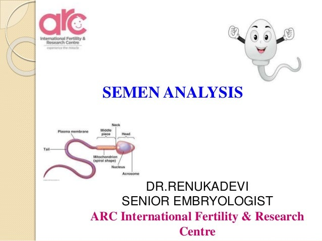 SEMEN ANALYSIS DR.RENUKADEVI SENIOR EMBRYOLOGIST ARC International Fertility & Research Centre