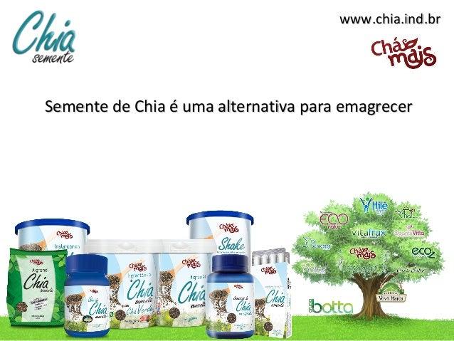 www.chia.ind.brSemente de Chia é uma alternativa para emagrecer