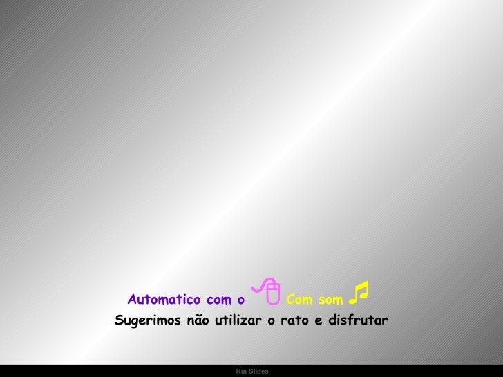 Automatico com o     Com som  Sugerimos não utilizar o rato e disfrutar