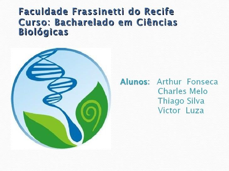 Faculdade Frassinetti do RecifeCurso: Bacharelado em CiênciasBiológicas