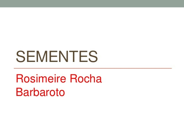 SEMENTES  Rosimeire Rocha  Barbaroto