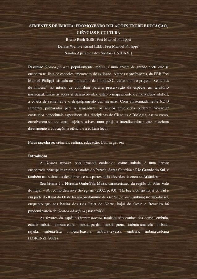 SEMENTES DE IMBUIA: PROMOVENDO RELAÇÕES ENTRE EDUCAÇÃO, CIÊNCIAS E CULTURA  Bruno Rech (EEB. Frei Manoel Philippi)  Denise...