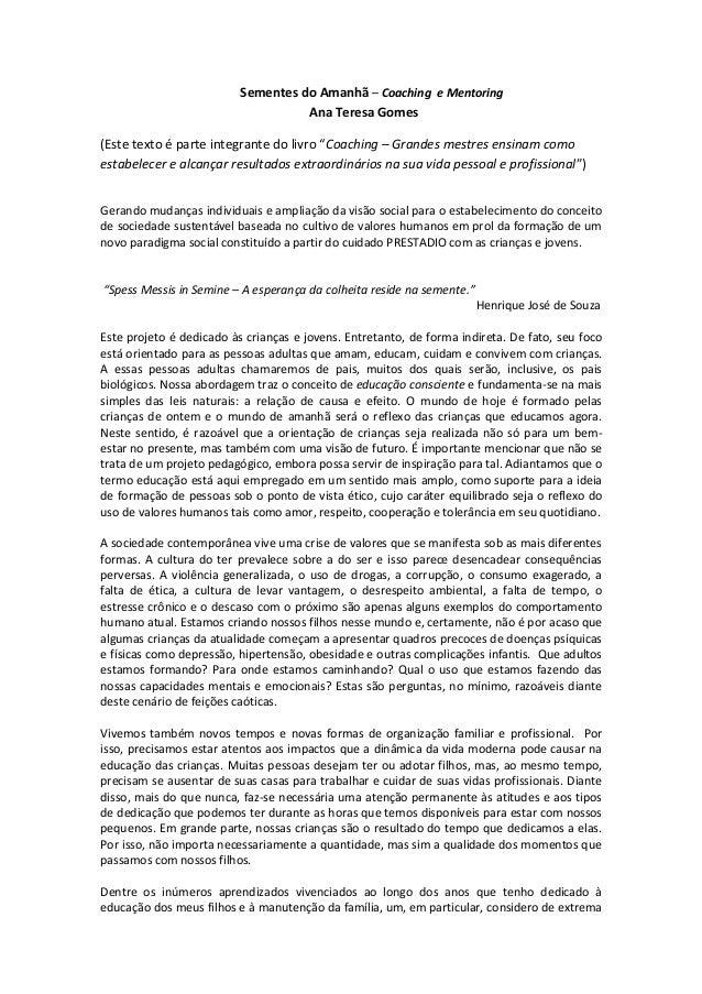 "Sementes do Amanhã – Coaching e MentoringAna Teresa Gomes(Este texto é parte integrante do livro ""Coaching – Grandes mestr..."