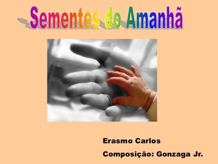 Erasmo CarlosComposição: Gonzaga Jr.