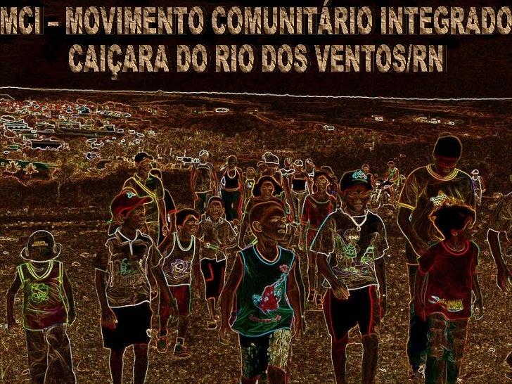 MCI – MOVIMENTO COMUNITÁRIO INTEGRADO CAIÇARA DO RIO DOS VENTOS/RN