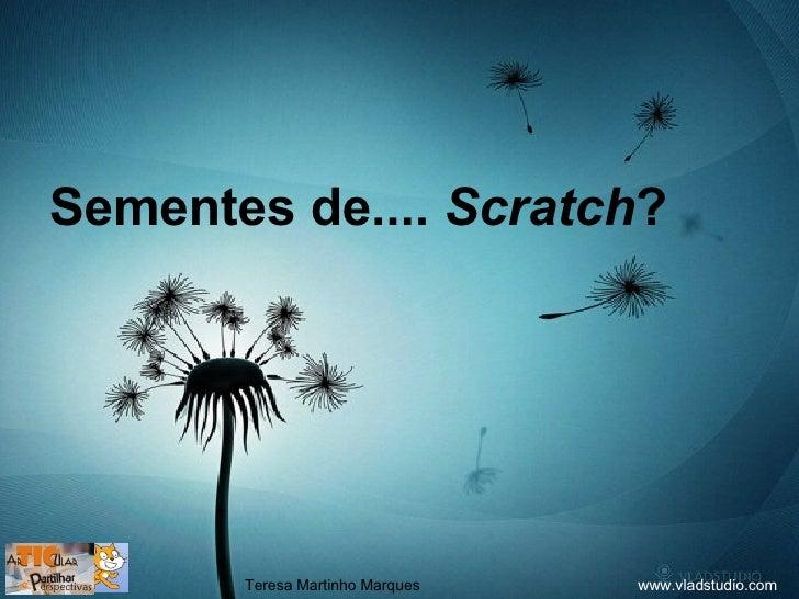 Sementes de....  Scratch ? www.vladstudio.com Teresa Martinho Marques