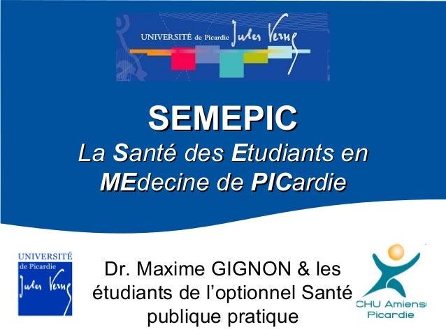 SEMEPIC La Santé des Etudiants en MEdecine de PICardie Dr. Maxime GIGNON & les étudiants de l'optionnel Santé publique pra...