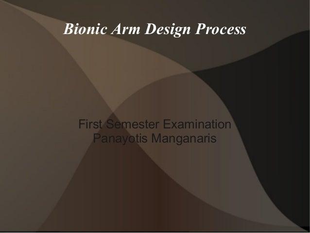 Bionic Arm Design Process  First Semester Examination  Panayotis Manganaris
