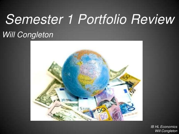 Semester 1 Portfolio Review<br />Will Congleton<br />IB HL Economics<br />Will Congleton<br />