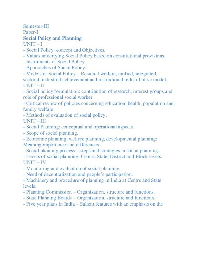 Semester-IIIPaper-ISocial Policy and PlanningUNIT – I- Social Policy: concept and Objectives.- Values underlying Social Po...