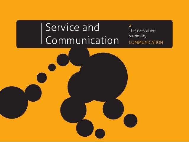 Service and Communication 2 The executive summary COMMUNICATION