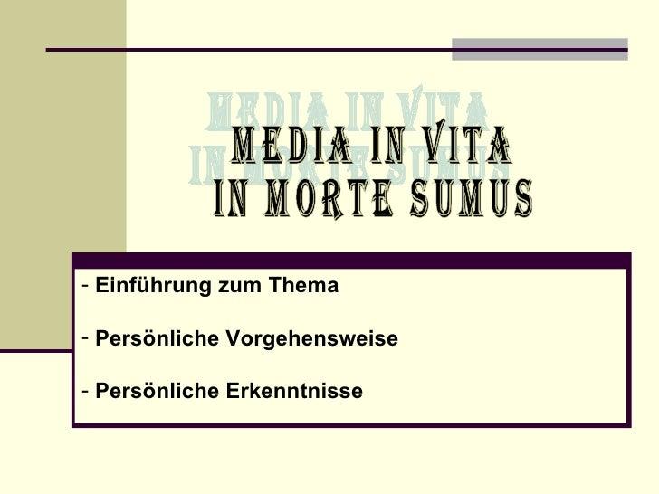 Media in vita  in morte sumus <ul><li>Einführung zum Thema </li></ul><ul><li>Persönliche Vorgehensweise </li></ul><ul><li>...