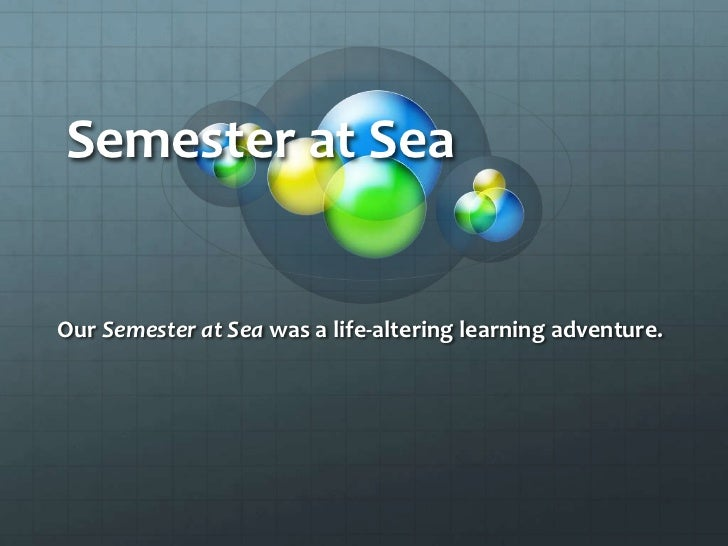 Semester at SeaOur Semester at Sea was a life-altering learning adventure.