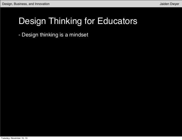 Design Thinking for Educators - Design thinking is a mindset Tuesday, November 15, 16