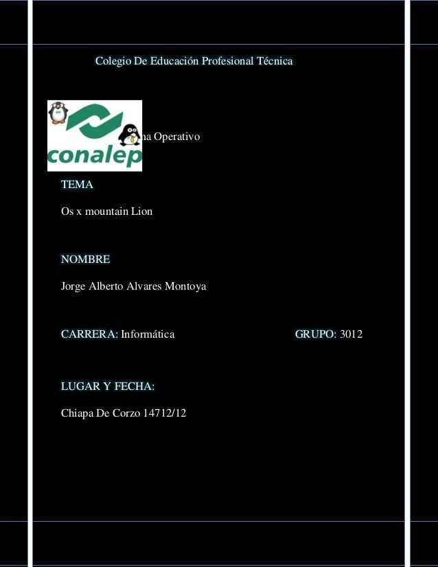 Colegio De Educación Profesional TécnicaMODULOManejo De Sistema OperativoTEMAOs x mountain LionNOMBREJorge Alberto Alvares...