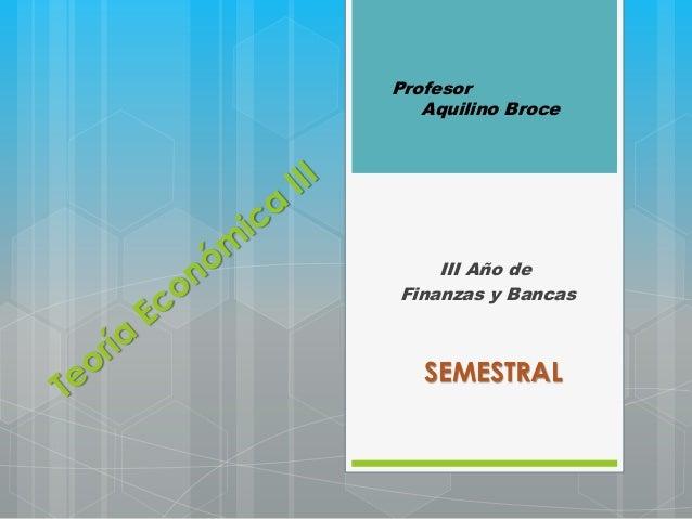 III Año de Finanzas y Bancas Profesor Aquilino Broce SEMESTRAL