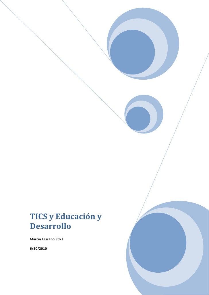 """TICS y Educación y DesarrolloMarcia Lescano 5to F6/30/2010<br />Resumen<br />Tabla de Contenidos<br /> TOC  """" TITULO1,1,S..."""