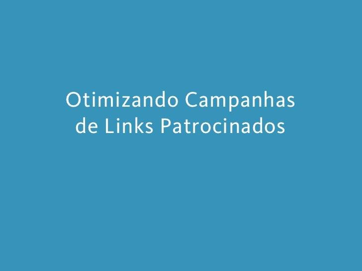 Otimizando Campanhasde Links Patrocinados<br />