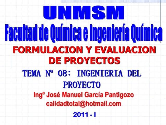 TEMA Nº 08: INGENIERIA DELPROYECTO2011 - IFORMULACION Y EVALUACIONDE PROYECTOSIngº José Manuel García Pantigozocalidadtota...