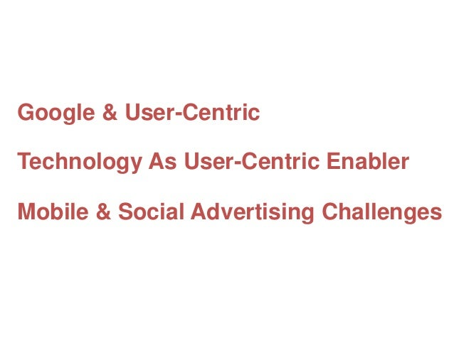 Google & User-Centric Technology As User-Centric Enabler  Mobile & Social Advertising Challenges