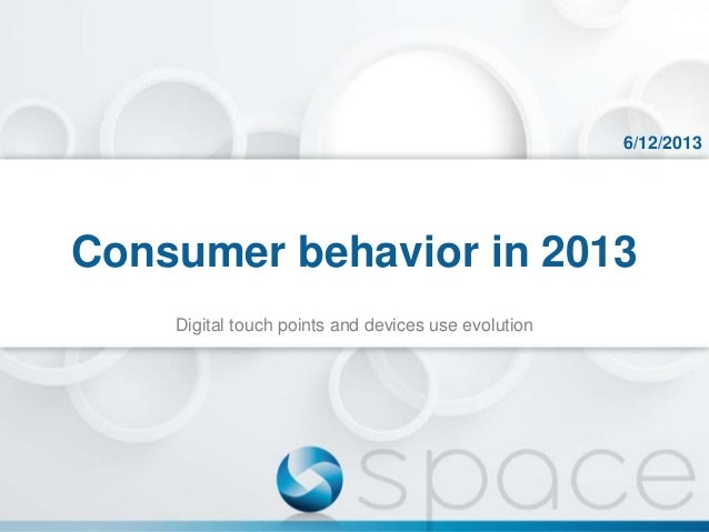 6/12/2013  Consumer behavior in 2013 Digital touch points and devices use evolution