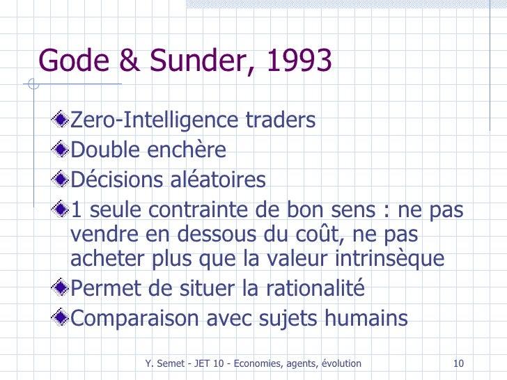 Gode & Sunder, 1993 <ul><li>Zero-Intelligence traders </li></ul><ul><li>Double enchère </li></ul><ul><li>Décisions aléatoi...