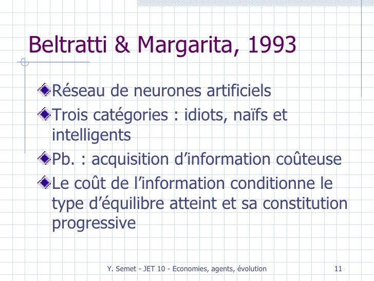 Beltratti & Margarita, 1993 <ul><li>Réseau de neurones artificiels </li></ul><ul><li>Trois catégories : idiots, naïfs et i...