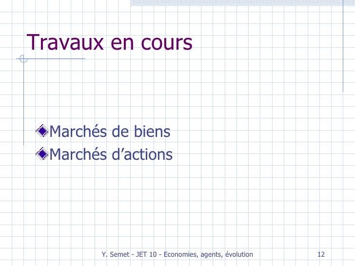 Travaux en cours <ul><li>Marchés de biens </li></ul><ul><li>Marchés d'actions </li></ul>