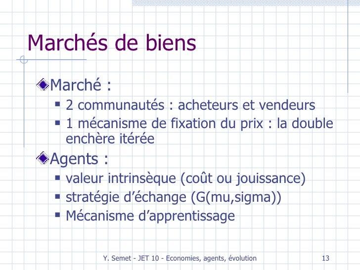 Marchés de biens <ul><li>Marché : </li></ul><ul><ul><li>2 communautés : acheteurs et vendeurs </li></ul></ul><ul><ul><li>1...