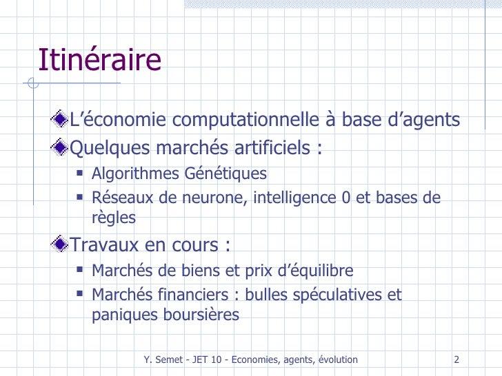 Itinéraire <ul><li>L'économie computationnelle à base d'agents </li></ul><ul><li>Quelques marchés artificiels : </li></ul>...
